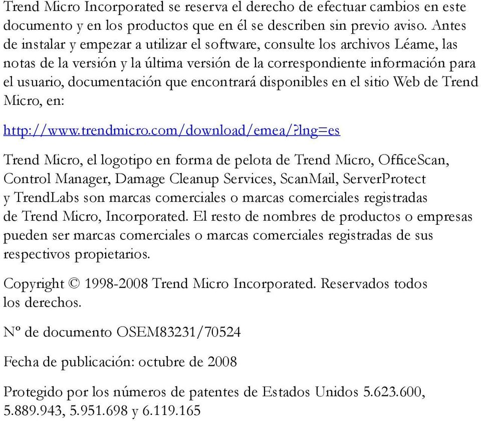 encontrará disponibles en el sitio Web de Trend Micro, en: http://www.trendmicro.com/download/emea/?