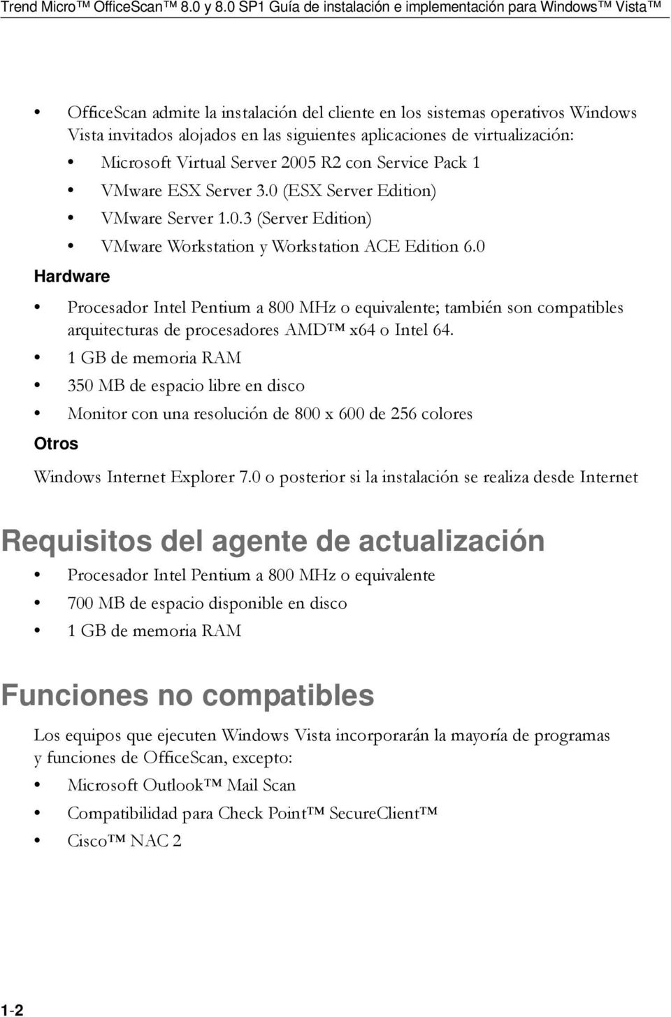 de virtualización: Microsoft Virtual Server 2005 R2 con Service Pack 1 VMware ESX Server 3.0 (ESX Server Edition) VMware Server 1.0.3 (Server Edition) VMware Workstation y Workstation ACE Edition 6.