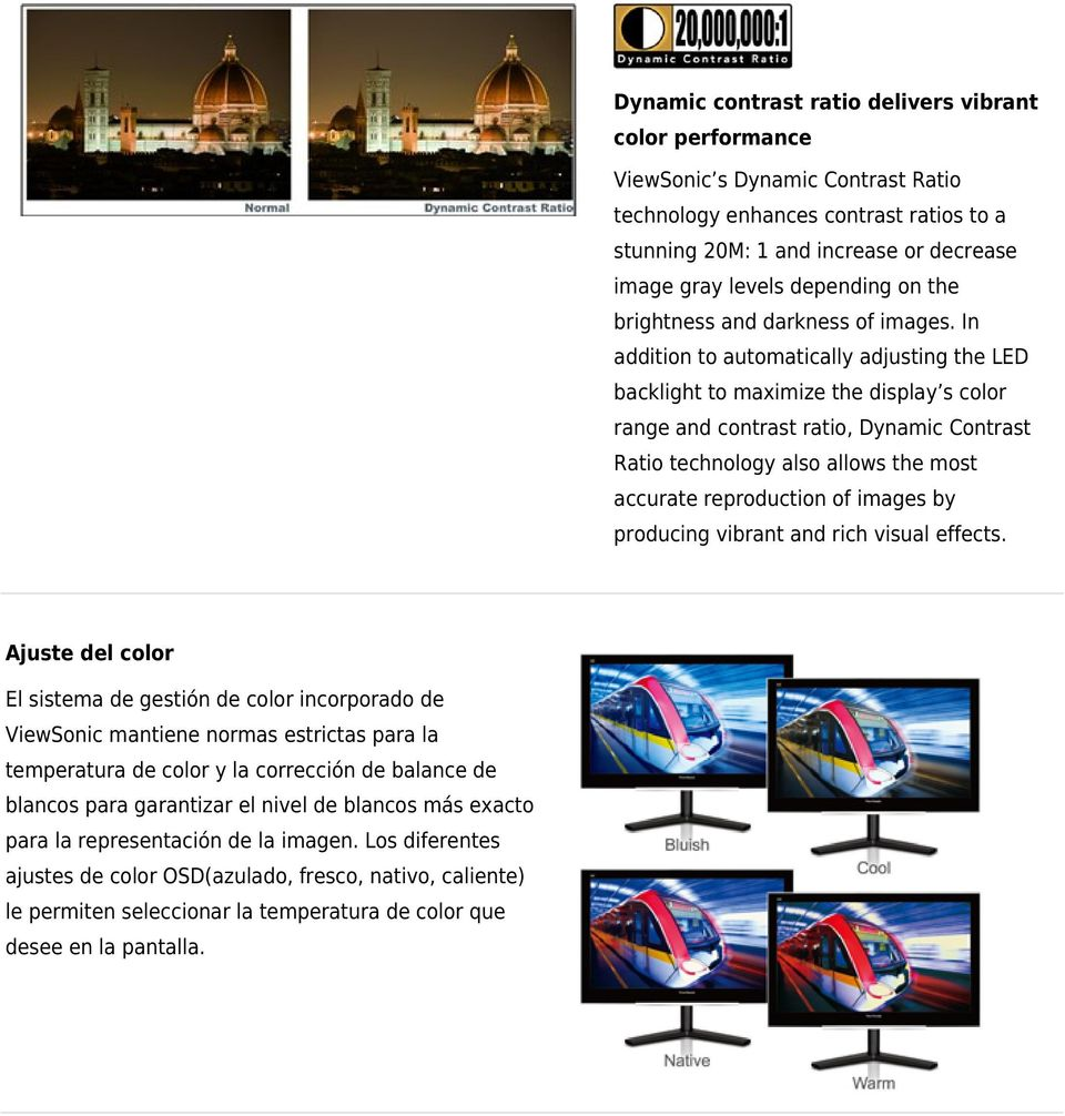 In addition to automatically adjusting the LED backlight to maximize the display s color range and contrast ratio, Dynamic Contrast Ratio technology also allows the most accurate reproduction of