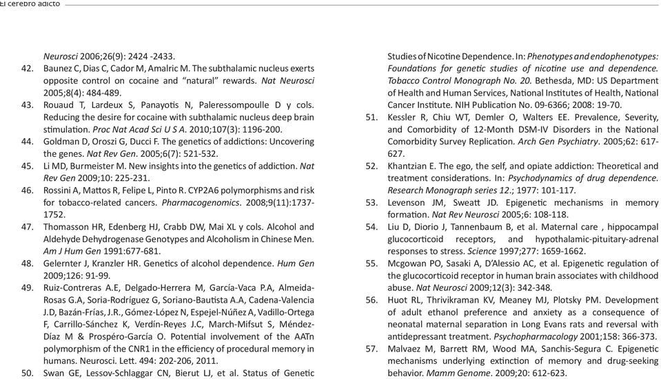 2010;107(3): 1196-200. 44. Goldman D, Oroszi G, Ducci F. The gene cs of addic ons: Uncovering the genes. Nat Rev Gen. 2005;6(7): 521-532. 45. Li MD, Burmeister M.