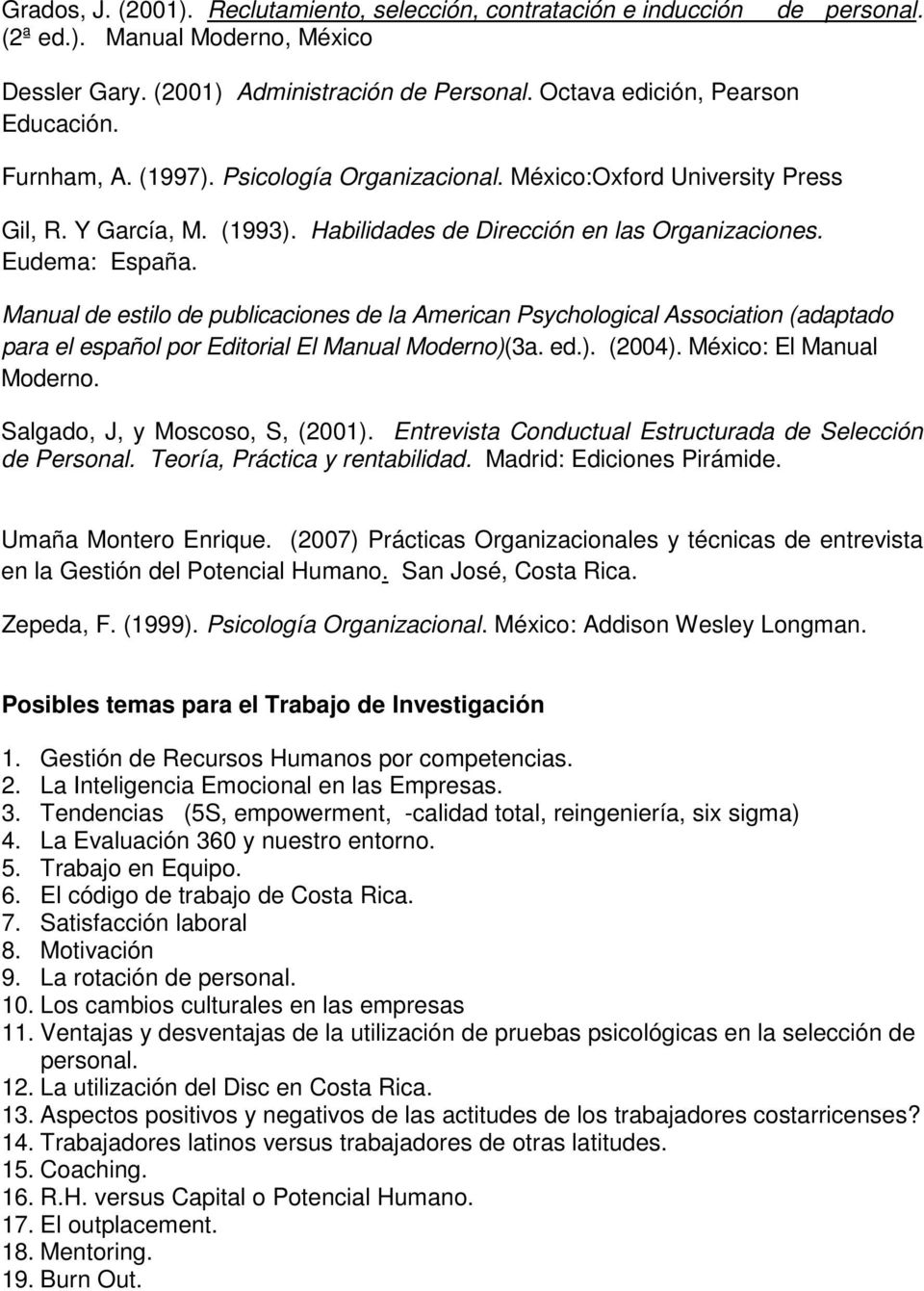 Manual de estilo de publicaciones de la American Psychological Association (adaptado para el español por Editorial El Manual Moderno)(3a. ed.). (2004). México: El Manual Moderno.
