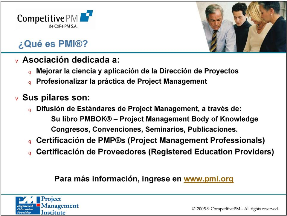 Project Management v Sus pilares son: q Difusión de Estándares de Project Management, a través de: Su libro PMBOK Project