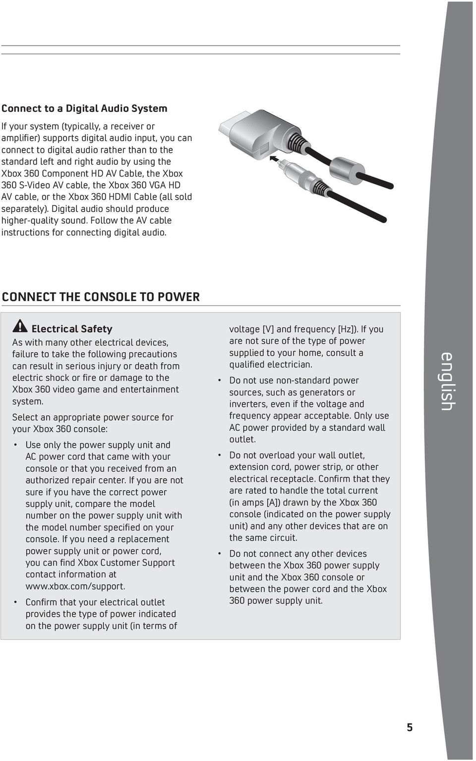 Digital audio should produce higher-quality sound. Follow the AV cable instructions for connecting digital audio.