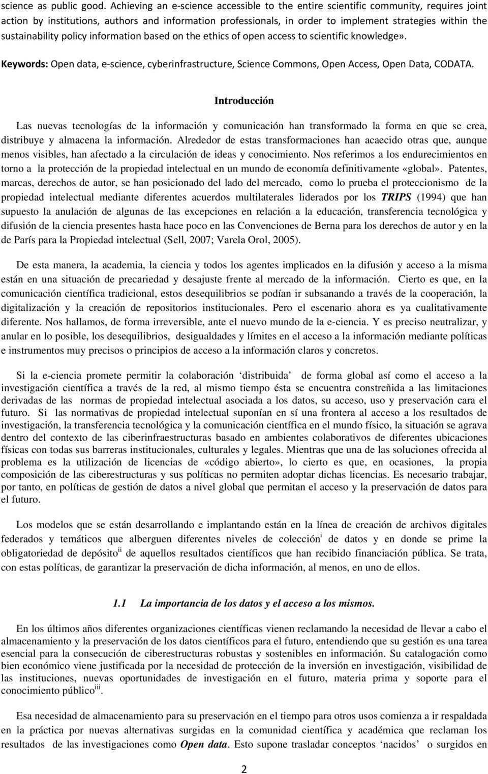 sustainability policy information based on the ethics of open access to scientific knowledge». Keywords: Open data, e science, cyberinfrastructure, Science Commons, Open Access, Open Data, CODATA.