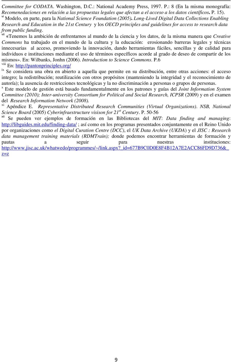 Long-Lived Digital Data Collections Enabling Research and Education in the 21st Century y los OECD principles and guidelines for access to research data from public funding.