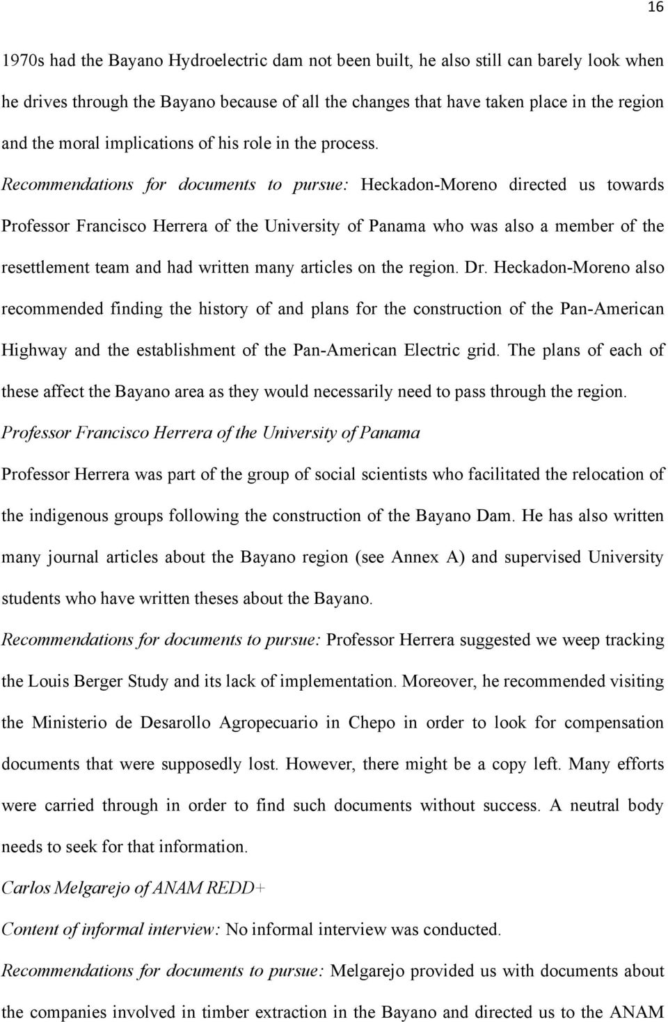 Recommendations for documents to pursue: Heckadon-Moreno directed us towards Professor Francisco Herrera of the University of Panama who was also a member of the resettlement team and had written