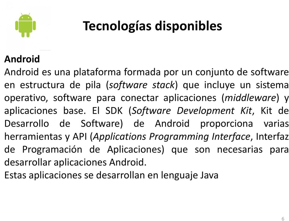 El SDK (Software Development Kit, Kit de Desarrollo de Software) de Android proporciona varias herramientas y API (Applications