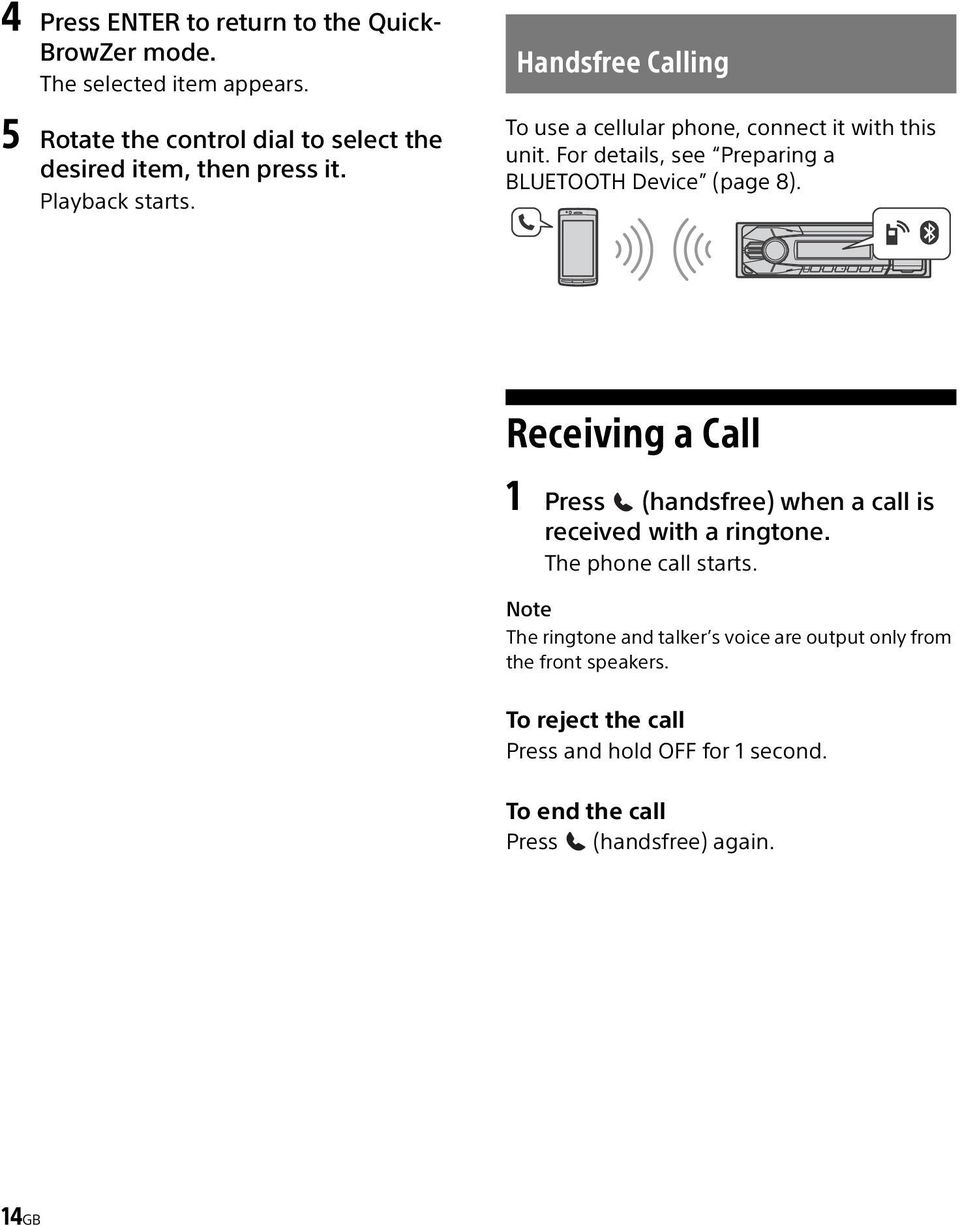 Handsfree Calling To use a cellular phone, connect it with this unit. For details, see Preparing a BLUETOOTH Device (page 8).