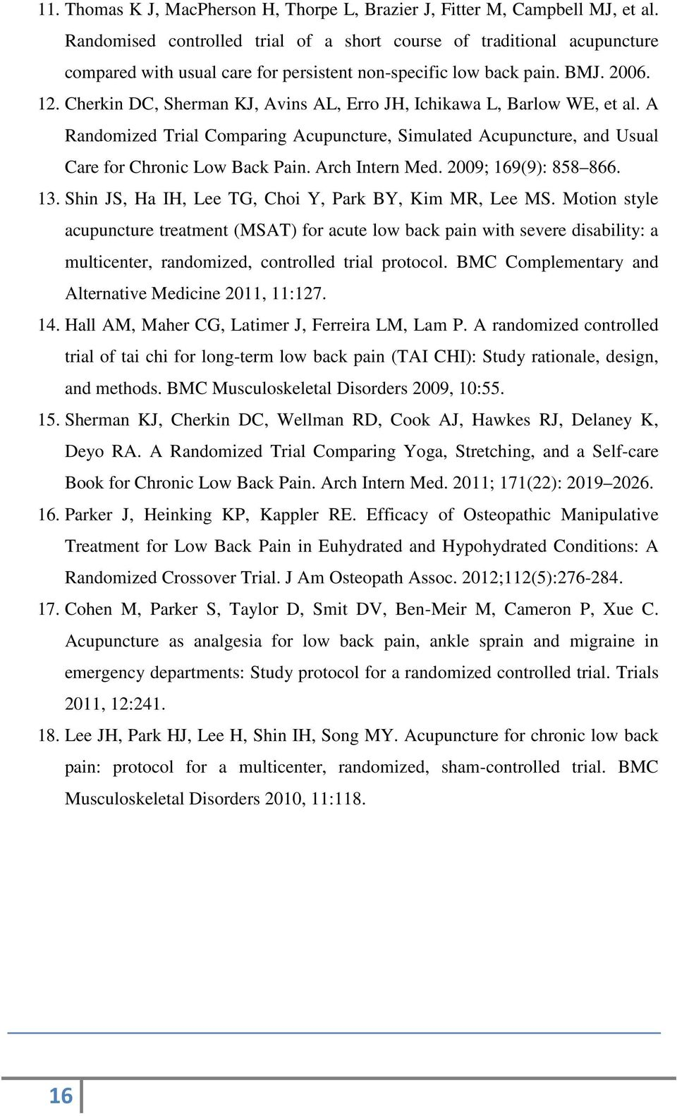 Cherkin DC, Sherman KJ, Avins AL, Erro JH, Ichikawa L, Barlow WE, et al. A Randomized Trial Comparing Acupuncture, Simulated Acupuncture, and Usual Care for Chronic Low Back Pain. Arch Intern Med.