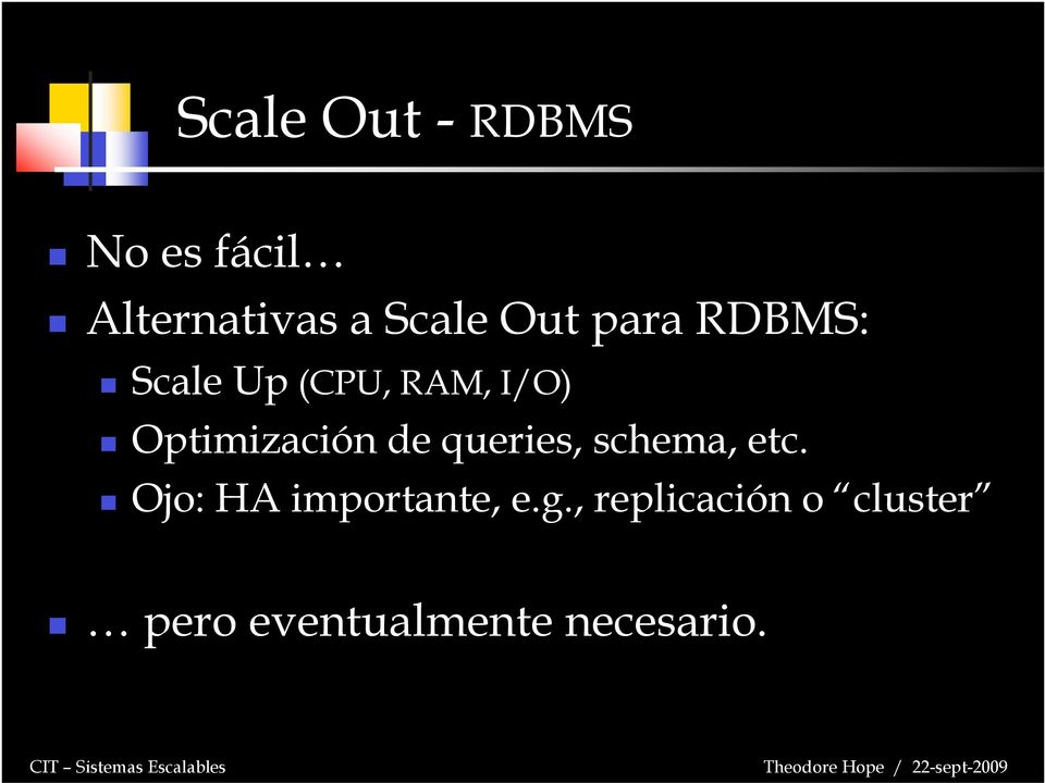 de queries, schema, etc. Ojo: HA importante, e.g.