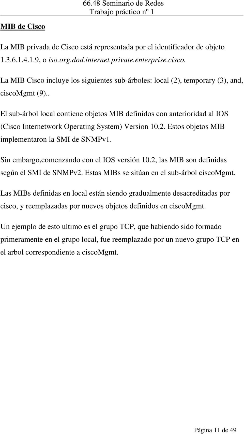 . El sub-árbol local contiene objetos MIB definidos con anterioridad al IOS (Cisco Internetwork Operating System) Version 10.2. Estos objetos MIB implementaron la SMI de SNMPv1.