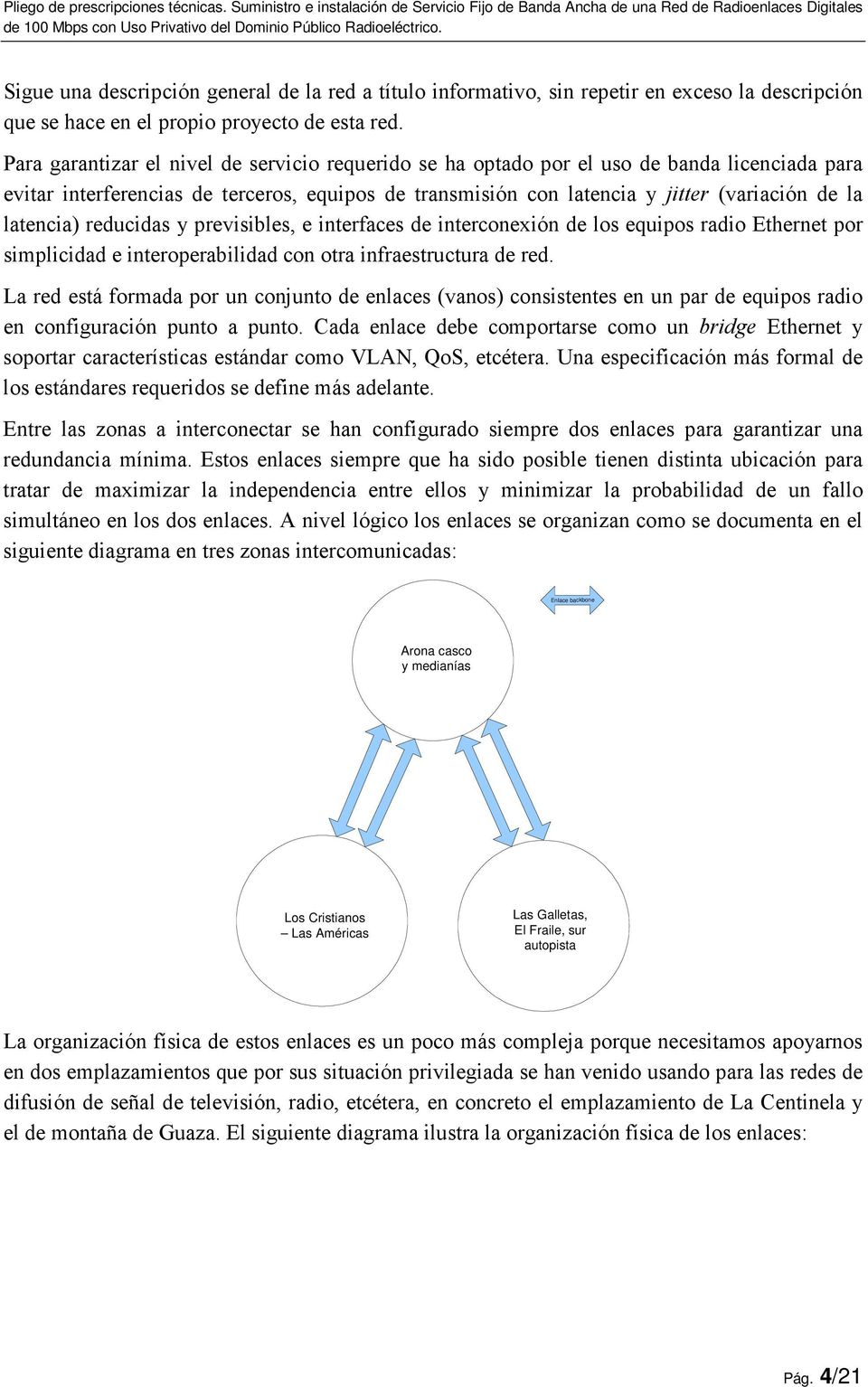 latencia) reducidas y previsibles, e interfaces de interconexión de los equipos radio Ethernet por simplicidad e interoperabilidad con otra infraestructura de red.