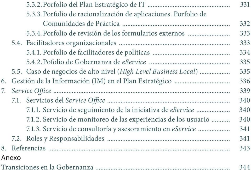 5. Caso de negocios de alto nivel (High Level Business Local)... 335 6. Gestión de la Información (IM) en el Plan Estratégico... 336 7. Service Office... 339 7.1. Servicios del Service Office... 340 7.