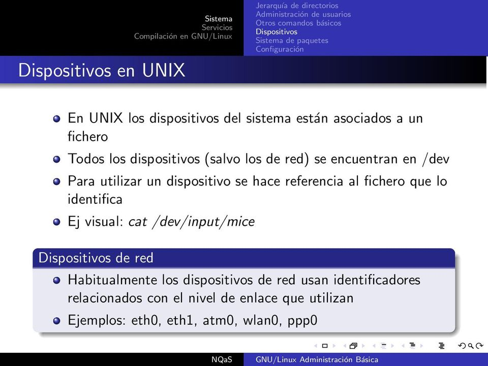 que lo identifica Ej visual: cat /dev/input/mice de red Habitualmente los dispositivos de red usan