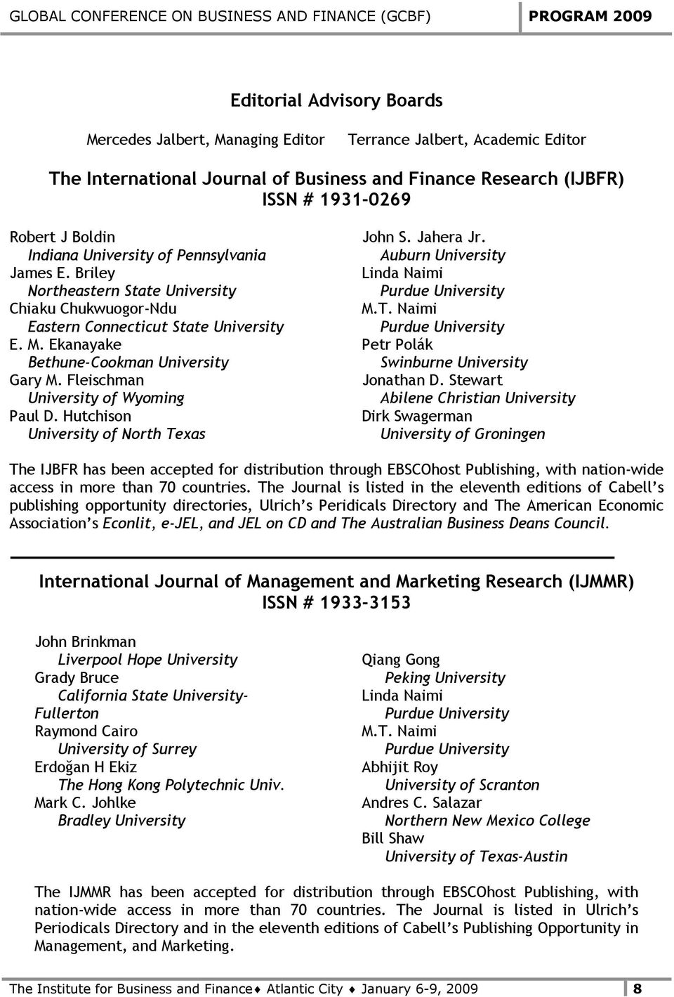 Fleischman University of Wyoming Paul D. Hutchison University of North Texas John S. Jahera Jr. Auburn University Linda Naimi Purdue University M.T. Naimi Purdue University Petr Polák Swinburne University Jonathan D.