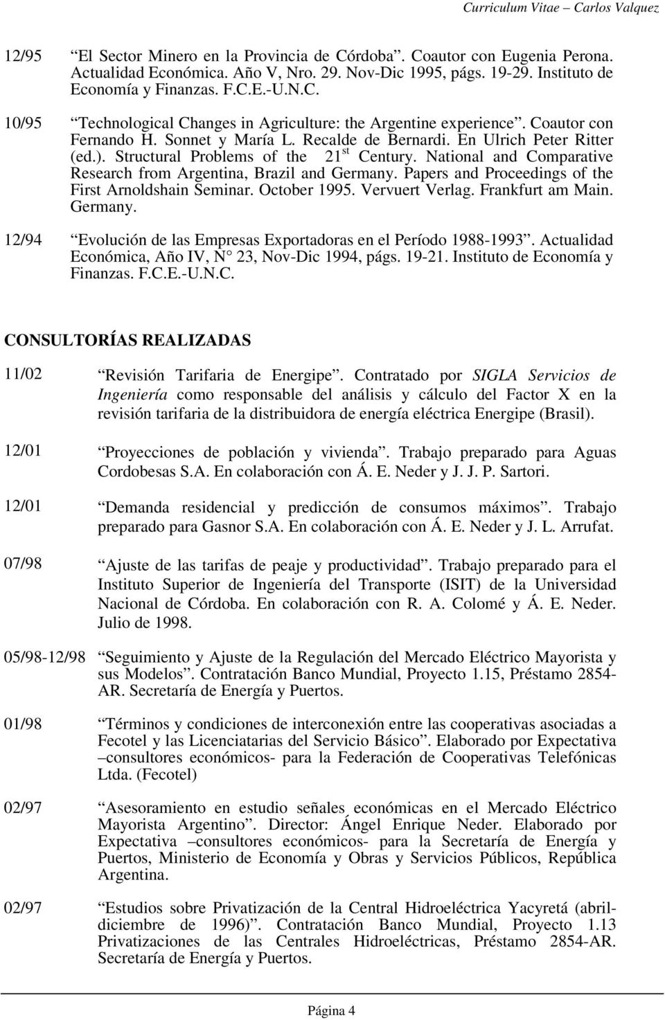 National and Comparative Research from Argentina, Brazil and Germany. Papers and Proceedings of the First Arnoldshain Seminar. October 1995. Vervuert Verlag. Frankfurt am Main. Germany. 12/94 Evolución de las Empresas Exportadoras en el Período 1988-1993.