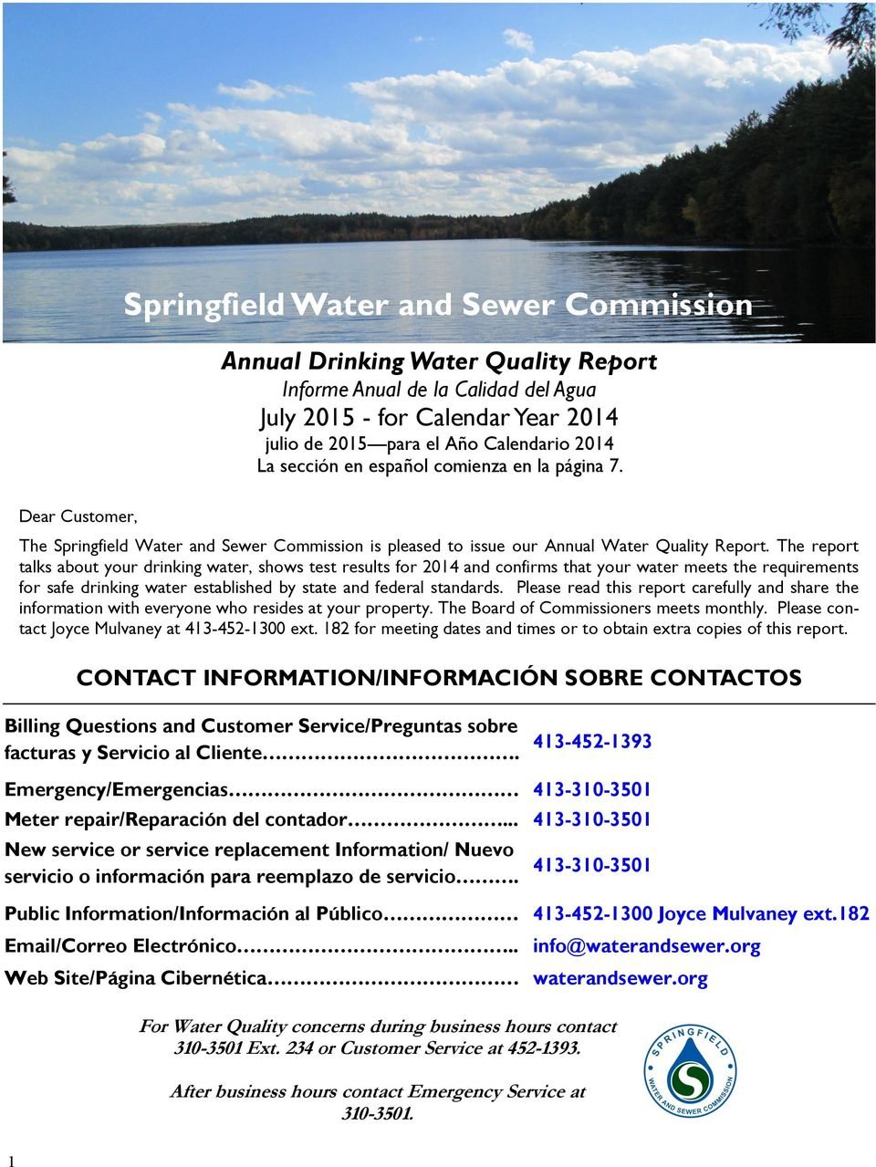 The report talks about your drinking water, shows test results for 2014 and confirms that your water meets the requirements for safe drinking water established by state and federal standards.