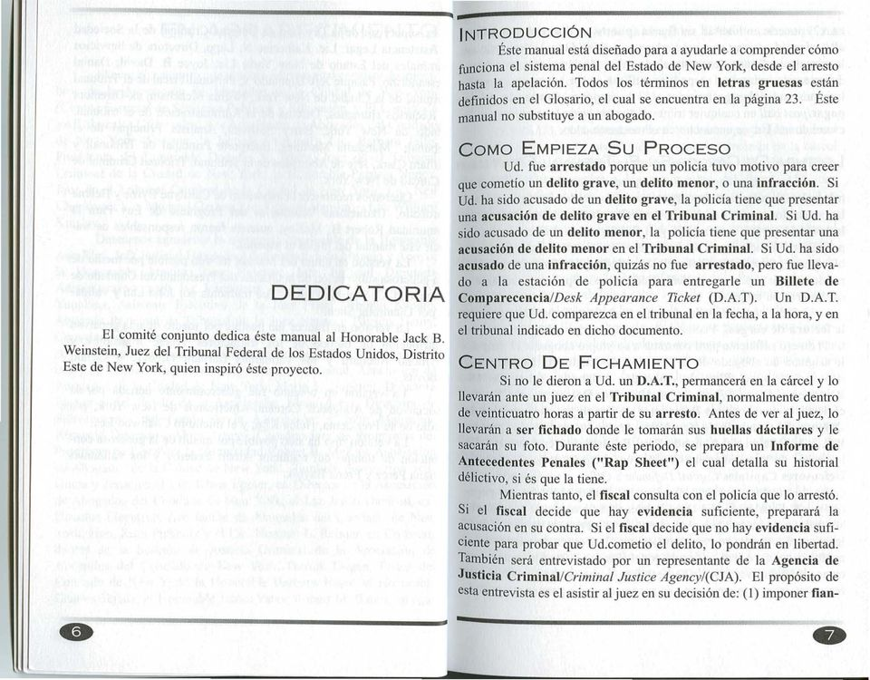 DEDICATORIA EI comite conjunto dedica este manual al Honorable Jack B. Weinstein, Juez del Tribunal Federal de los Estados Unidos, Distrito Este de New York, quien inspiro este proyecto.