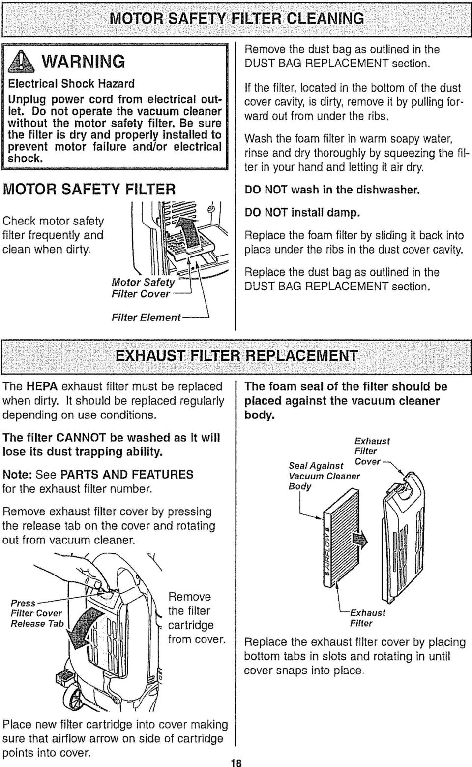 MOTOR SAFETY FILTER Check motor safety filter frequently and clean when dirty, Remove the dust bag as outlined in the DUST BAG REPLACEMENT section, If the filter, located in the bottom of the dust