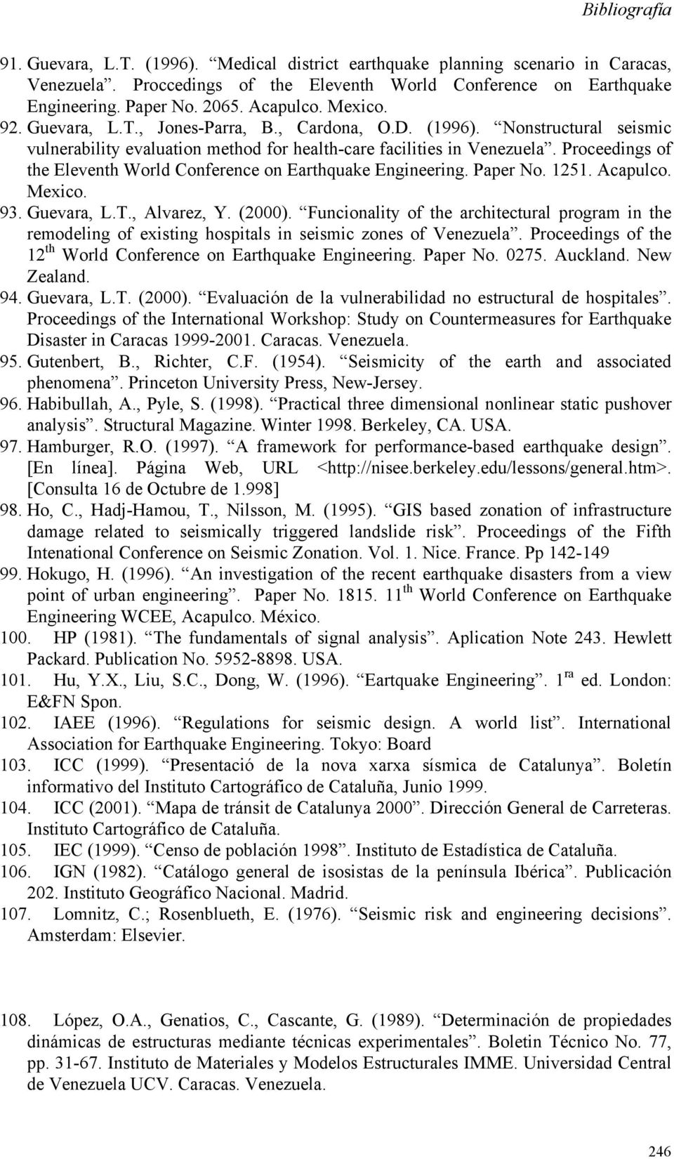 Proceedings of the Eleventh World Conference on Earthquake Engineering. Paper No. 1251. Acapulco. Mexico. 93. Guevara, L.T., Alvarez, Y. (2000).