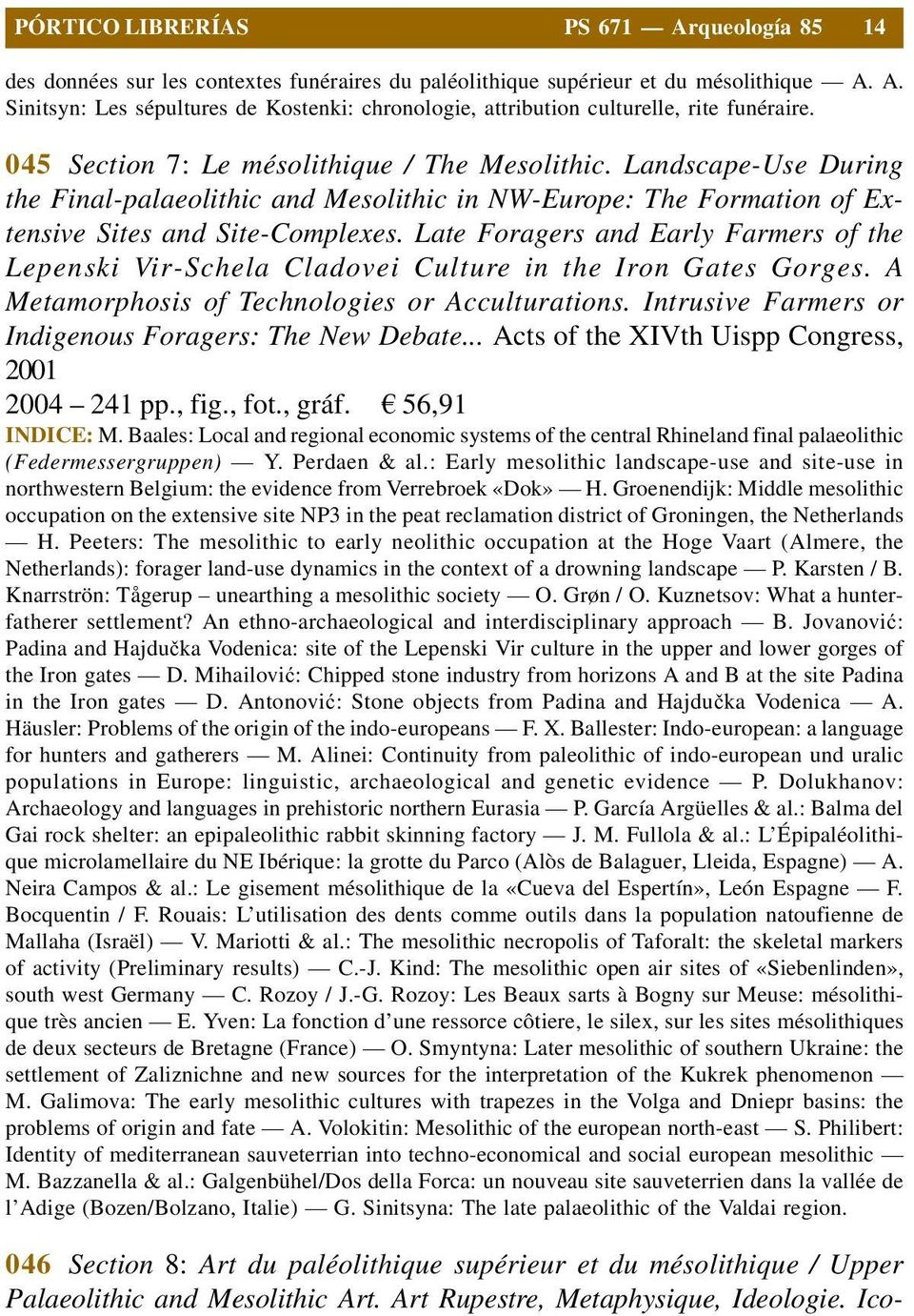 Late Foragers and Early Farmers of the Lepenski Vir-Schela Cladovei Culture in the Iron Gates Gorges. A Metamorphosis of Technologies or Acculturations.