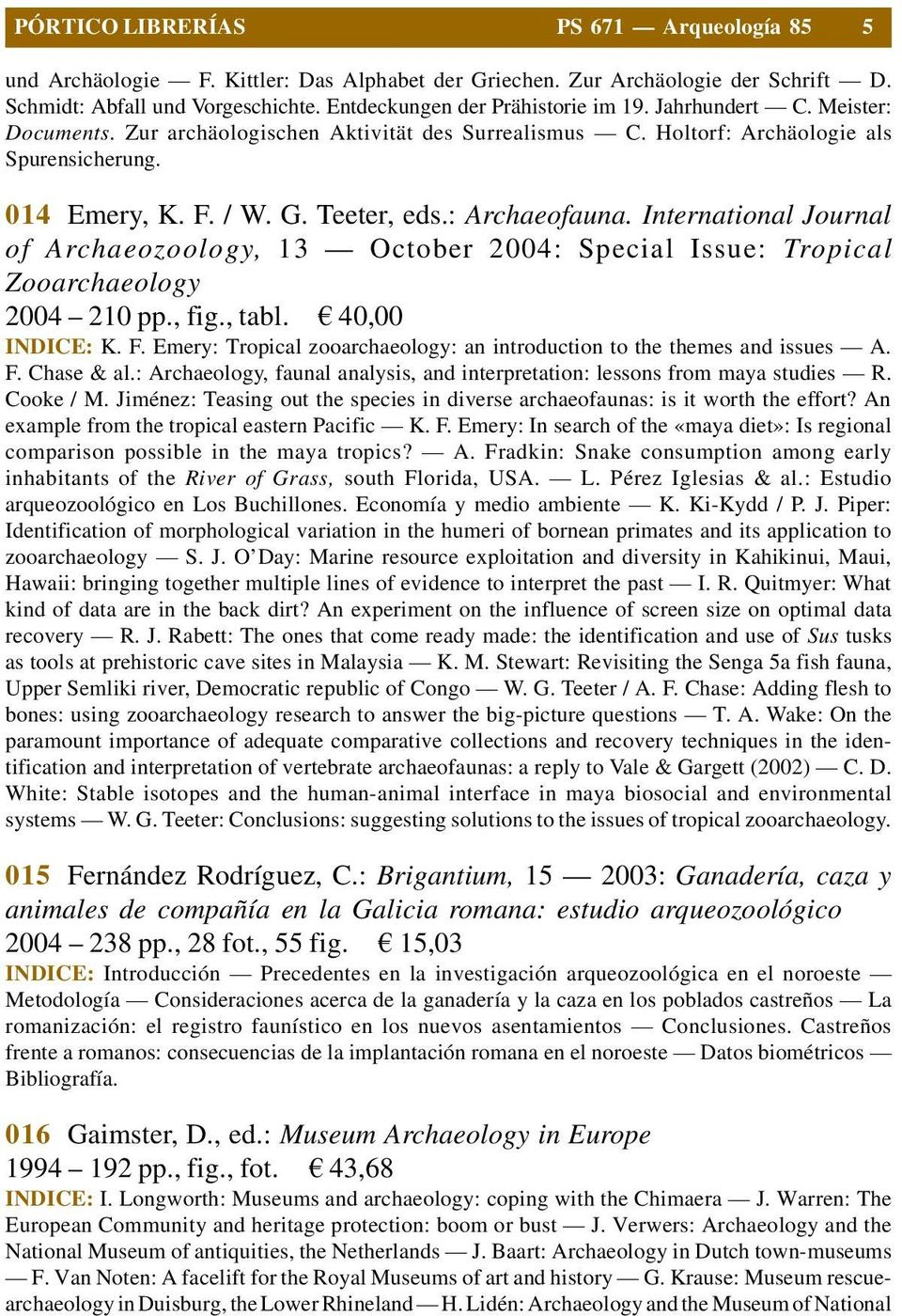International Journal of Archaeozoology, 13 October 2004: Special Issue: Tropical Zooarchaeology 2004 210 pp., fig., tabl. 40,00 INDICE: K. F.