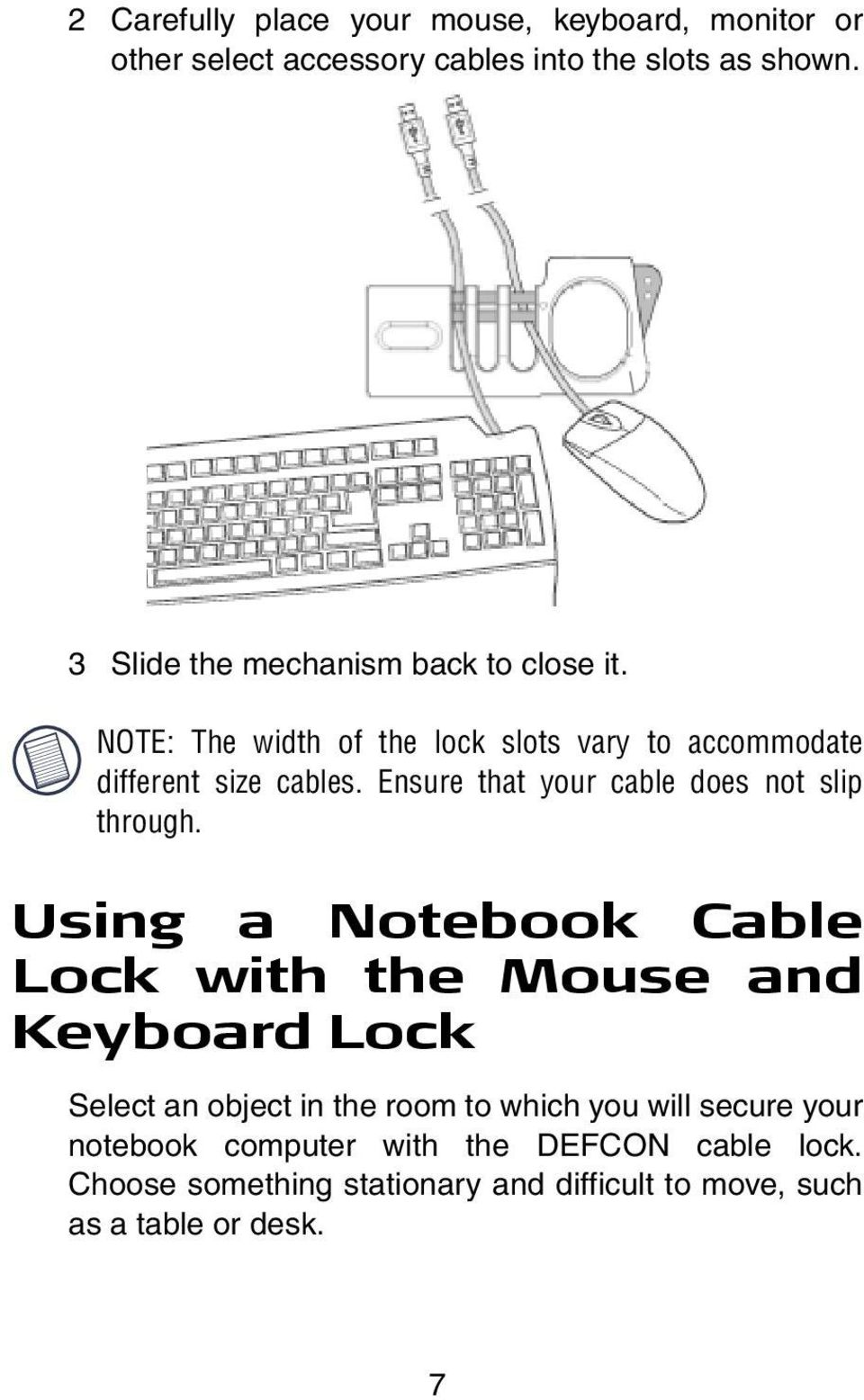 Ensure that your cable does not slip through.