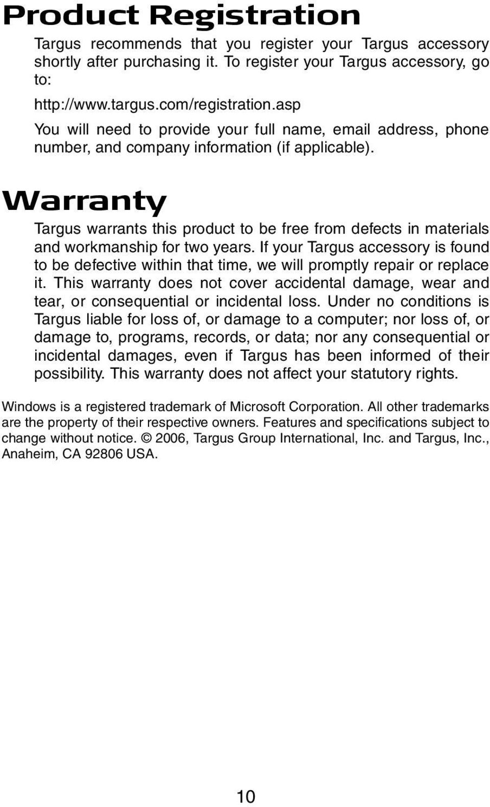 Warranty Targus warrants this product to be free from defects in materials and workmanship for two years.