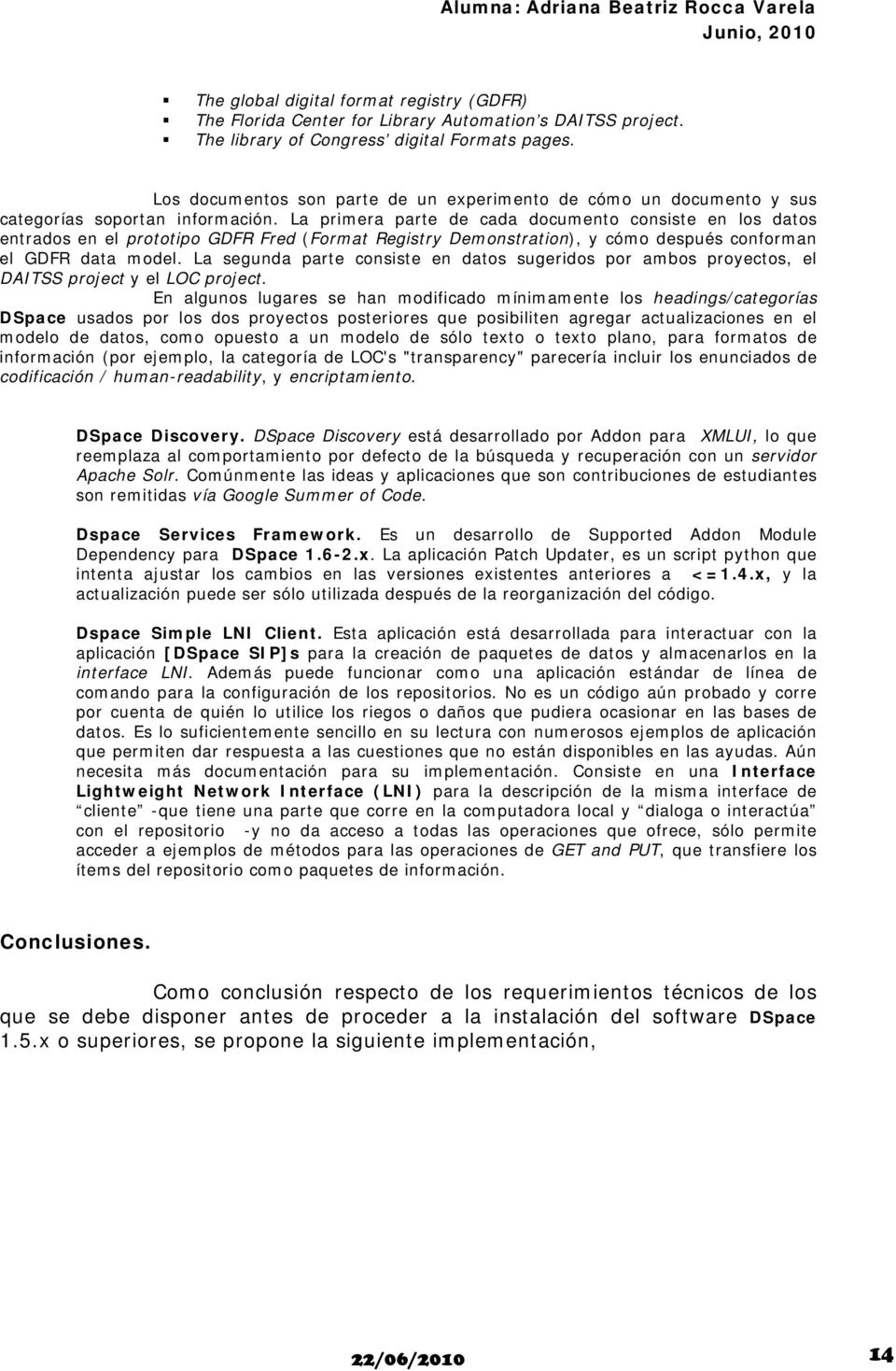 La primera parte de cada documento consiste en los datos entrados en el prototipo GDFR Fred (Format Registry Demonstration), y cómo después conforman el GDFR data model.