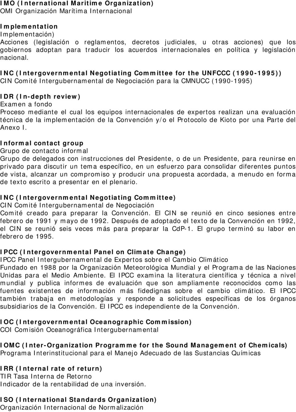 INC (Intergovernmental Negotiating Committee for the UNFCCC (1990-1995)) CIN Comité Intergubernamental de Negociación para la CMNUCC (1990-1995) IDR (In-depth review) Examen a fondo Proceso mediante