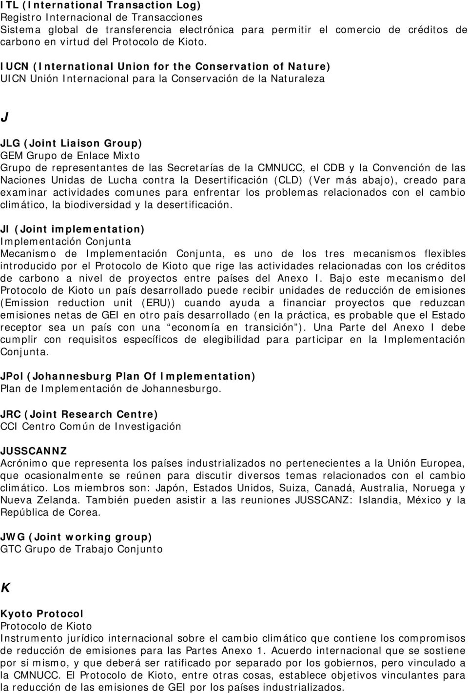 IUCN (International Union for the Conservation of Nature) UICN Unión Internacional para la Conservación de la Naturaleza J JLG (Joint Liaison Group) GEM Grupo de Enlace Mixto Grupo de representantes