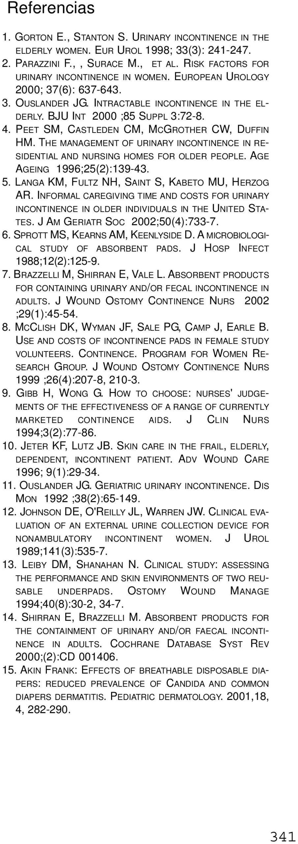 THE MANAGEMENT OF URINARY INCONTINENCE IN RE- SIDENTIAL AND NURSING HOMES FOR OLDER PEOPLE. AGE AGEING 1996;25(2):139-43. 5. LANGA KM, FULTZ NH, SAINT S, KABETO MU, HERZOG AR.