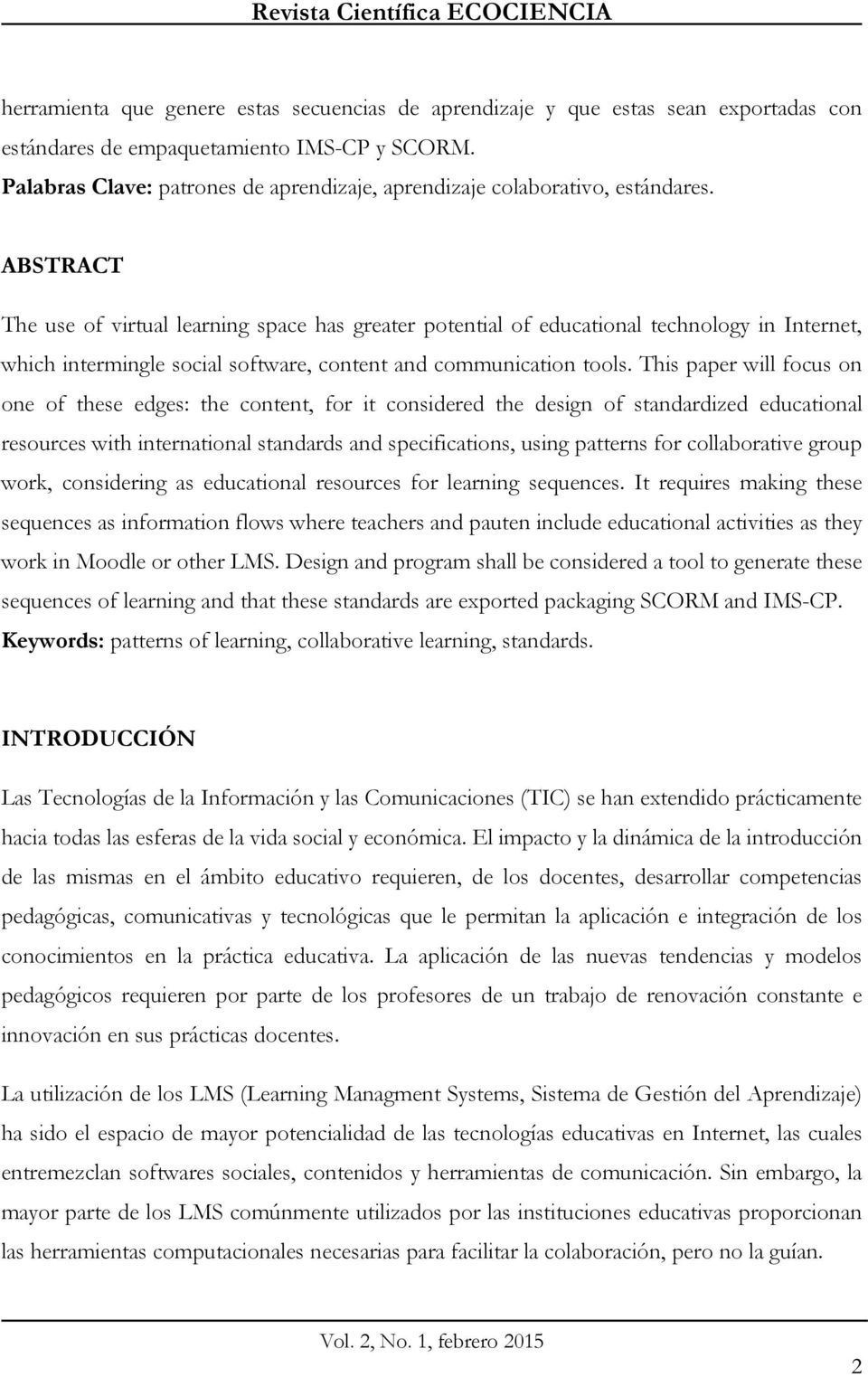 ABSTRACT The use of virtual learning space has greater potential of educational technology in Internet, which intermingle social software, content and communication tools.
