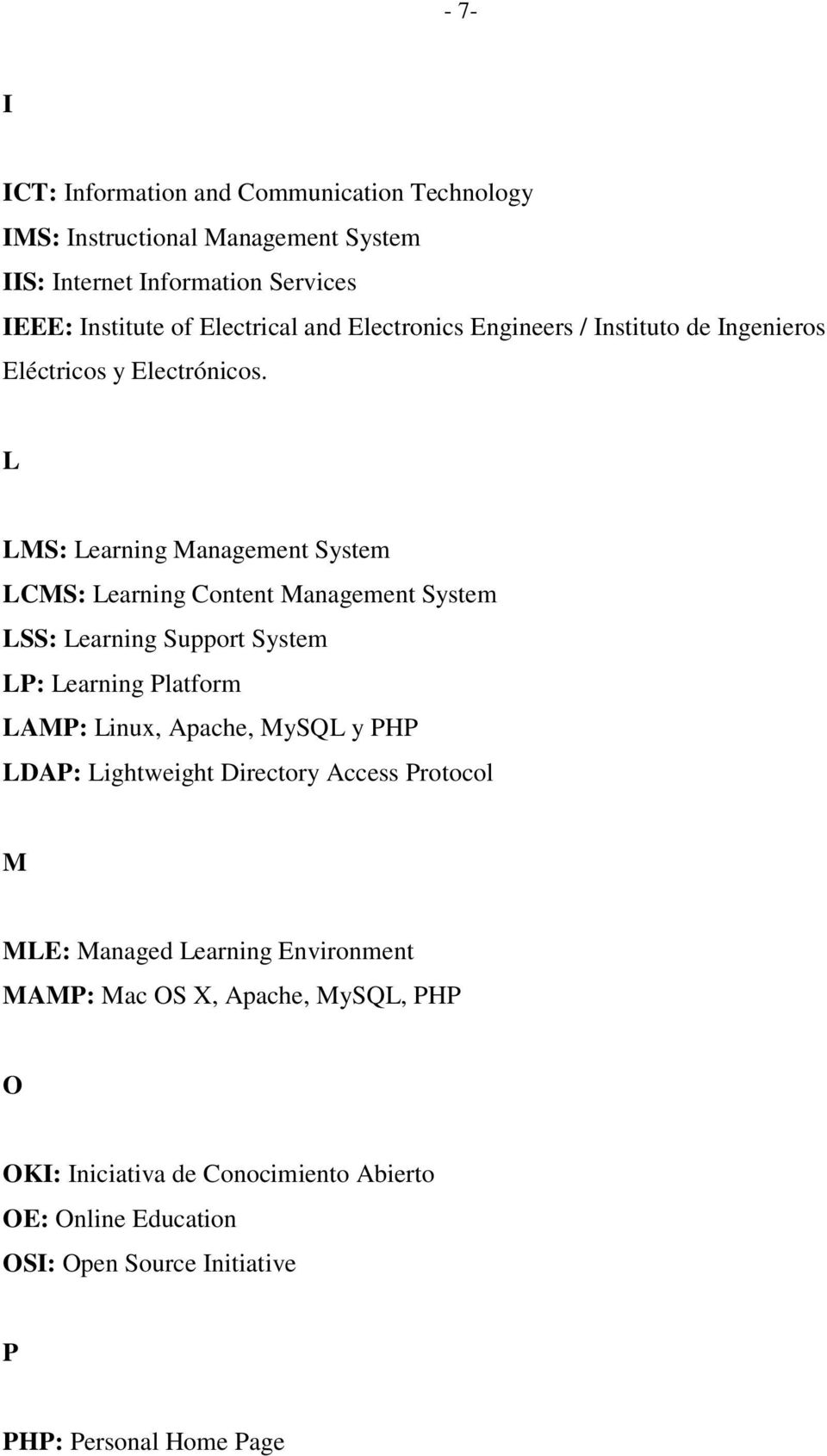 L LMS: Learning Management System LCMS: Learning Content Management System LSS: Learning Support System LP: Learning Platform LAMP: Linux, Apache, MySQL y
