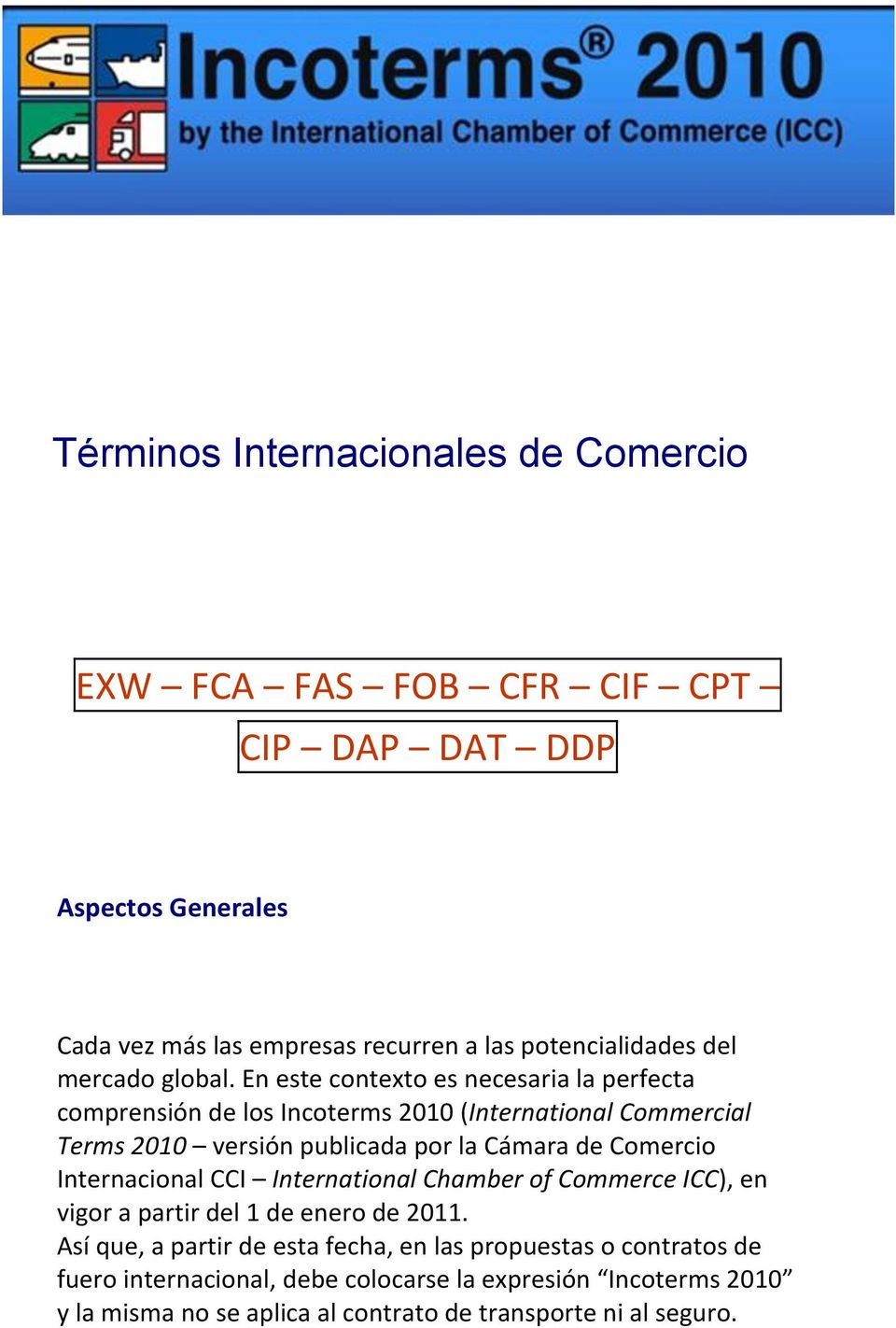 enestecontextoesnecesarialaperfecta comprensióndelosincoterms2010(international*commercial* Terms*2010
