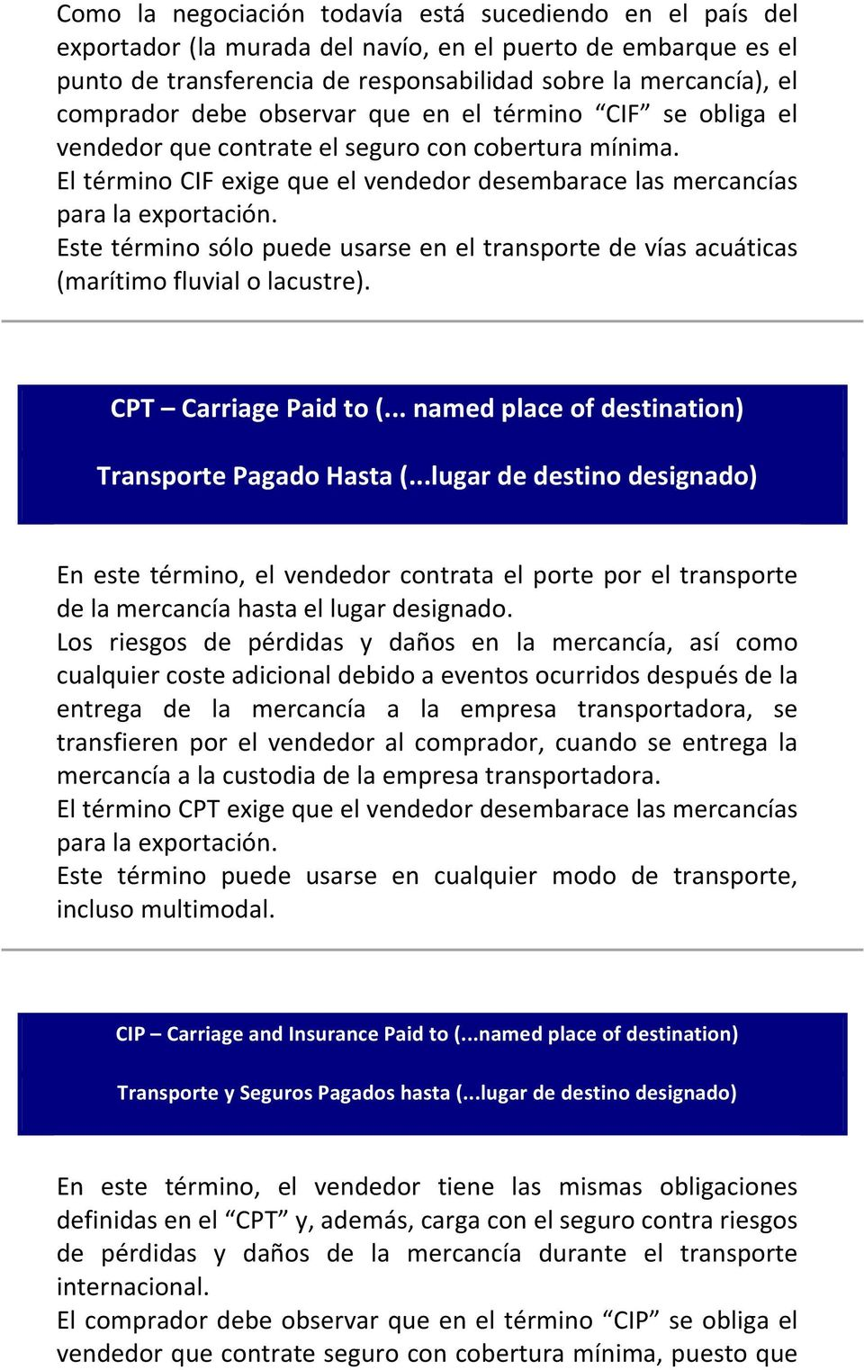 Estetérminosólopuedeusarseeneltransportedevíasacuáticas (marítimofluvialolacustre). CPT$ $Carriage$Paid$to$(...$named$place$of$destination) Transporte$Pagado$Hasta$(.
