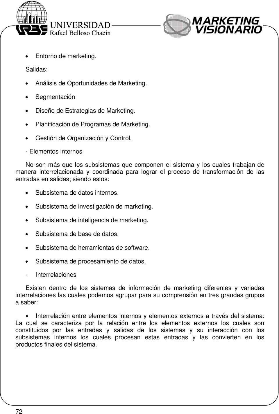salidas; siendo estos: Subsistema de datos internos. Subsistema de investigación de marketing. Subsistema de inteligencia de marketing. Subsistema de base de datos.