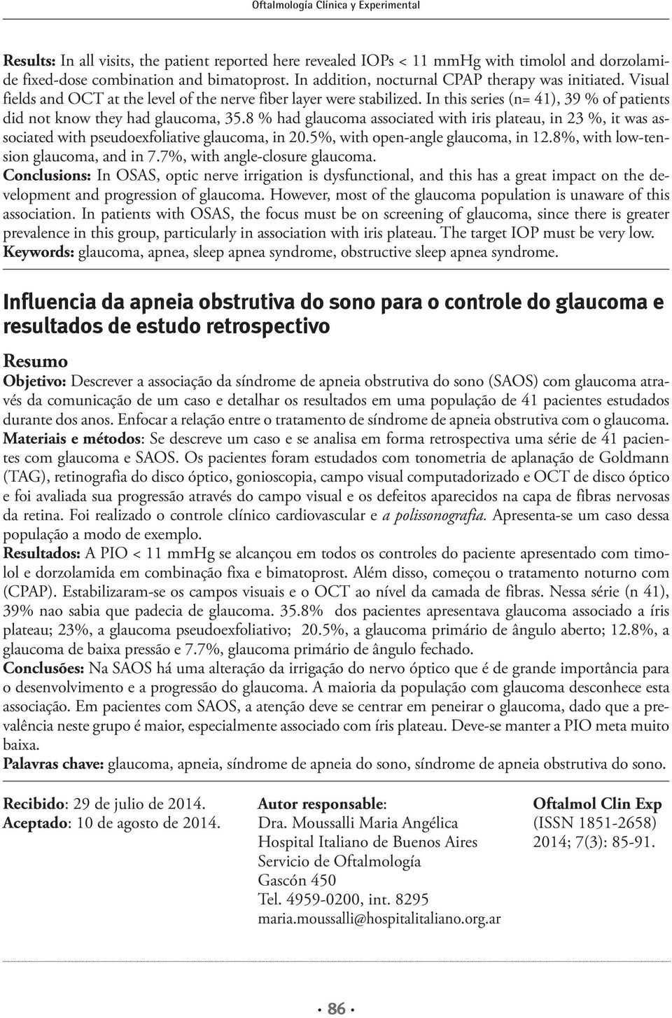 8 % had glaucoma associated with iris plateau, in 23 %, it was associated with pseudoexfoliative glaucoma, in 20.5%, with open-angle glaucoma, in 12.8%, with low-tension glaucoma, and in 7.