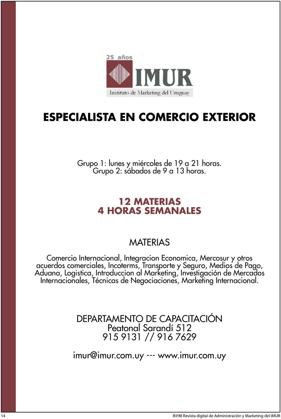 Seguro, Medios de Pago, Aduana, Logistica, Introduccion al Marketing, Investigación de Mercados Internacionales, Técnicas de Negociaciones, Marketing