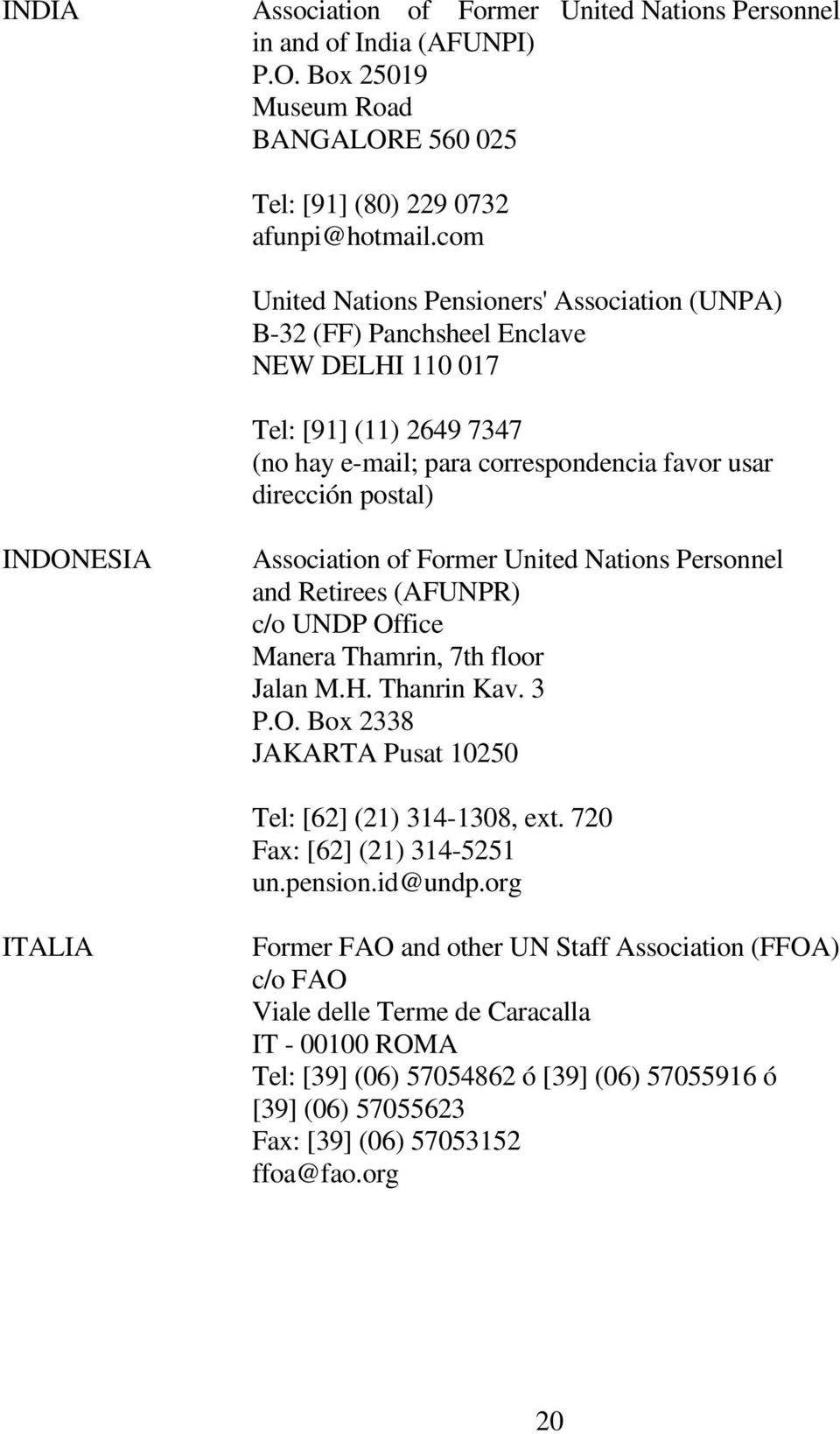 Association of Former United Nations Personnel and Retirees (AFUNPR) c/o UNDP Office Manera Thamrin, 7th floor Jalan M.H. Thanrin Kav. 3 P.O. Box 2338 JAKARTA Pusat 10250 Tel: [62] (21) 314-1308, ext.