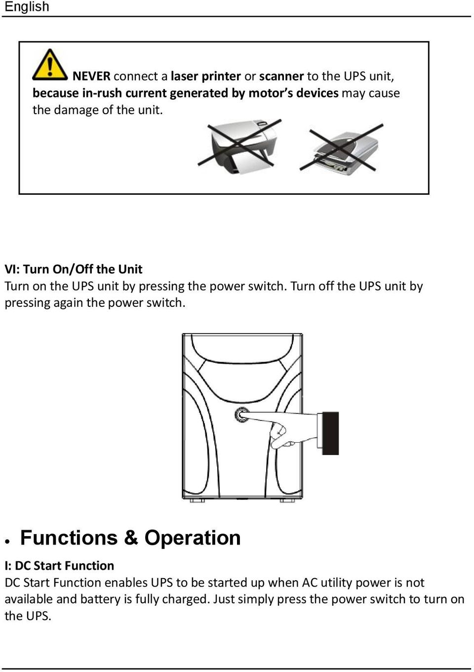 Turn off the UPS unit by pressing again the power switch.
