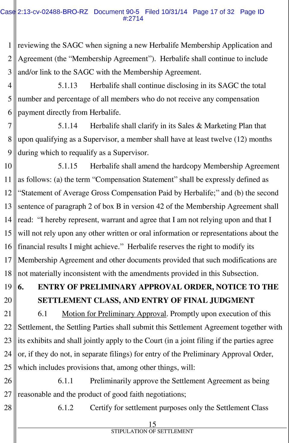13 Herbalife shall continue disclosing in its SAGC the total number and percentage of all members who do not receive any compensation payment directly from Herbalife. 5.1.14 Herbalife shall clarify in its Sales & Marketing Plan that upon qualifying as a Supervisor, a member shall have at least twelve (12) months during which to requalify as a Supervisor.