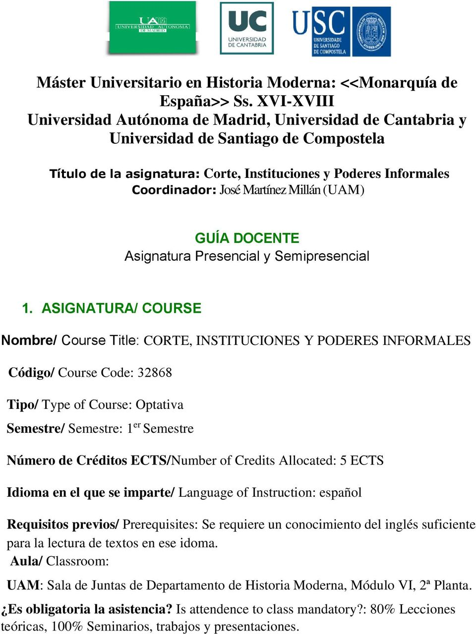 Número de Créditos ECTS/Number of Credits Allocated: 5 ECTS Idioma en el que se imparte/ Language of Instruction: español Requisitos previos/ Prerequisites: Se requiere un