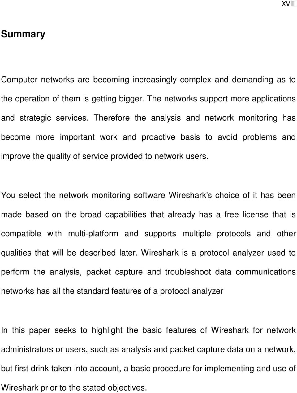 You select the network monitoring software Wireshark's choice of it has been made based on the broad capabilities that already has a free license that is compatible with multi-platform and supports