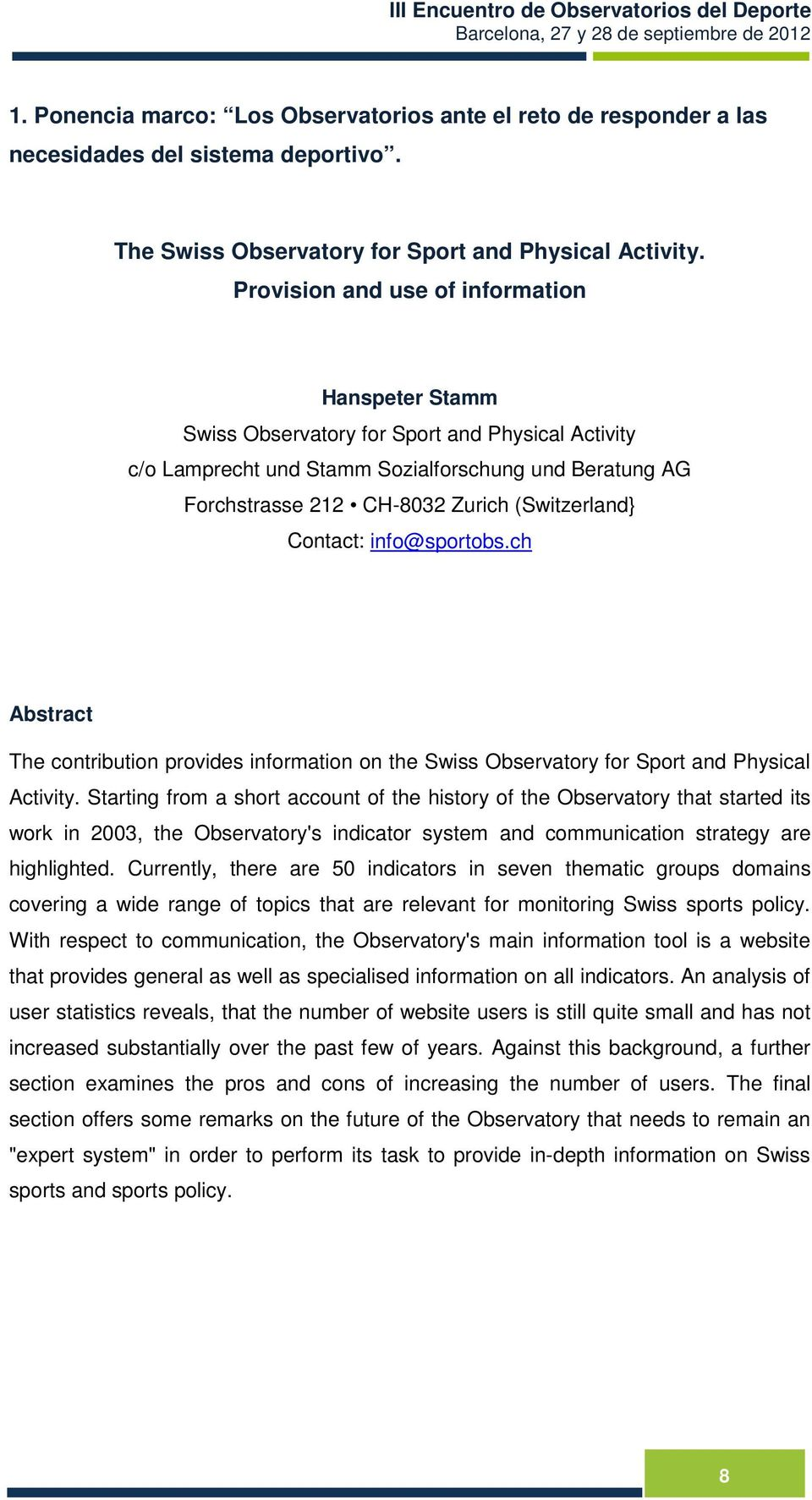 (Switzerland} Contact: info@sportobs.ch Abstract The contribution provides information on the Swiss Observatory for Sport and Physical Activity.