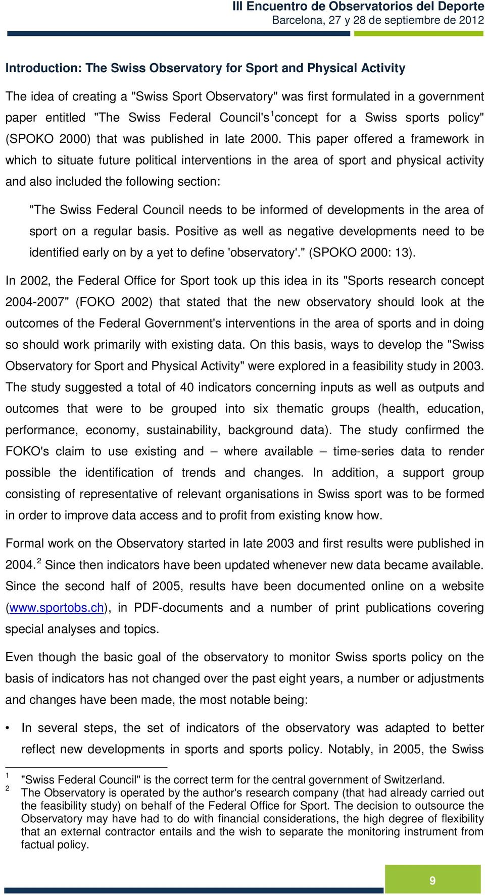 "This paper offered a framework in which to situate future political interventions in the area of sport and physical activity and also included the following section: ""The Swiss Federal Council needs"
