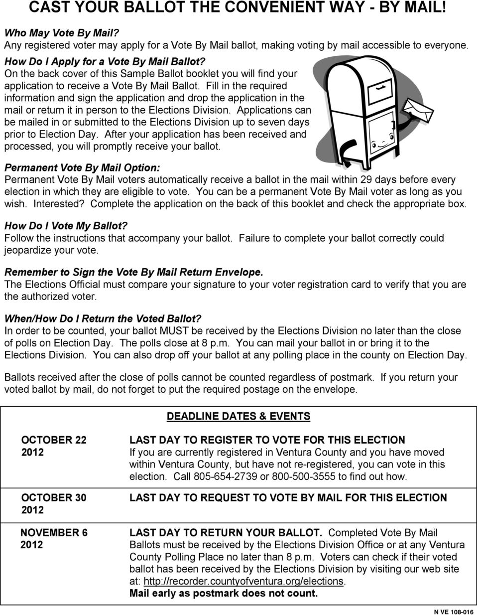 Fill in the required information and sign the application and drop the application in the mail or return it in person to the Elections Division.