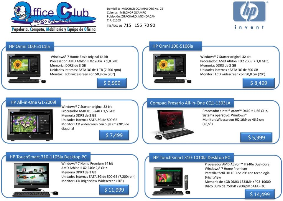 "LCD widescreen con 50,8 cm (20"") $ 9,999 $ 8,499 HP All-in-One G1-2009l Windows 7 Starter original 32 bit Procesador AMD X1 E-240 1,5 GHz Memoria DDR3 de 2 GB Unidades internas SATA 3G de 500 GB"