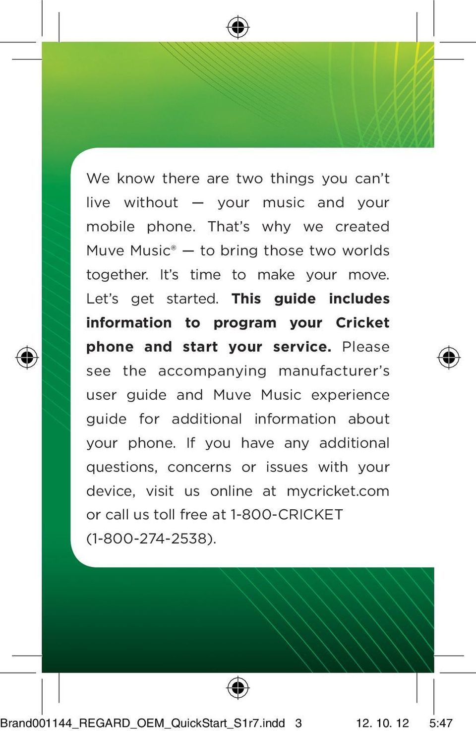 Please see the accompanying manufacturer s user guide and Muve Music experience guide for additional information about your phone.
