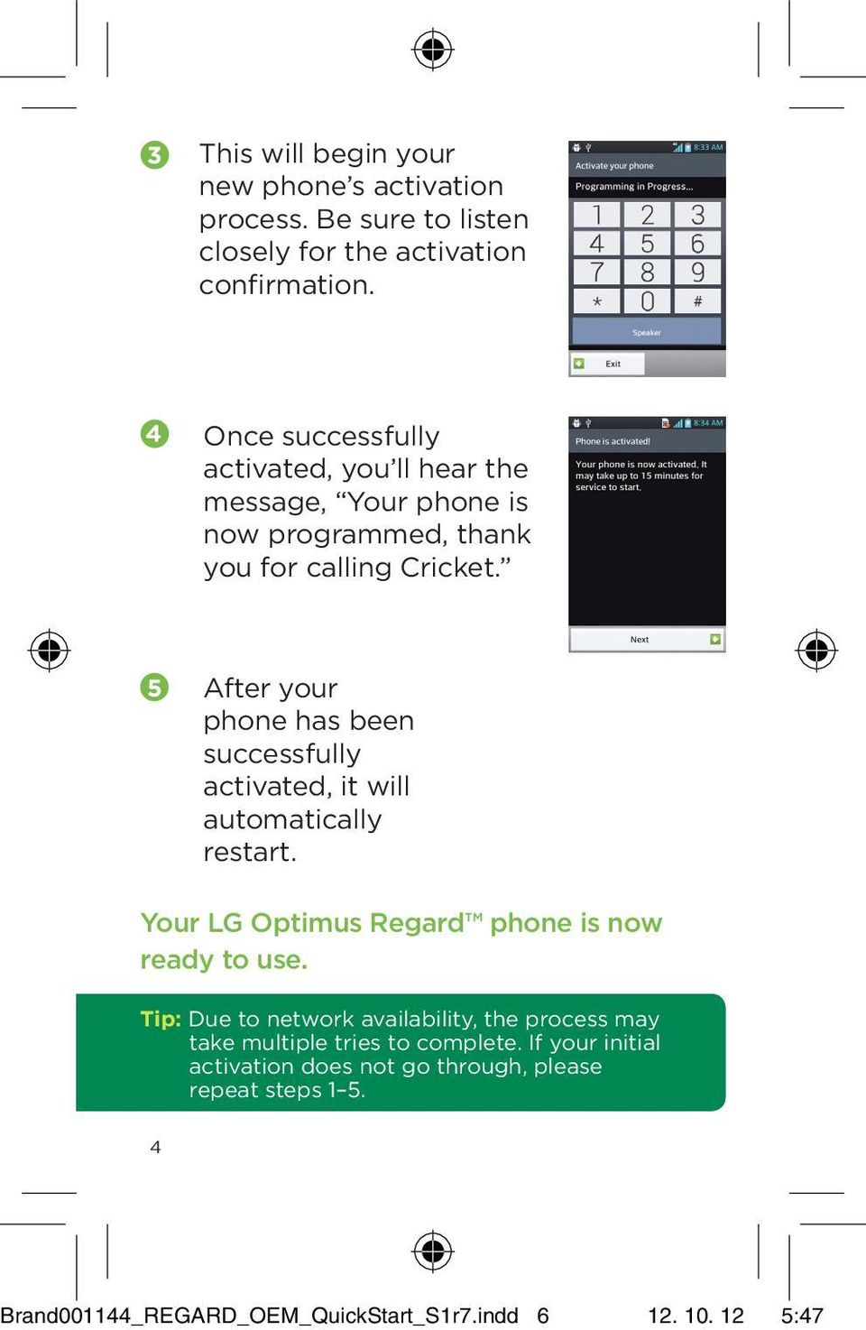 5 After your phone has been successfully activated, it will automatically restart. Your LG Optimus Regard phone is now ready to use.